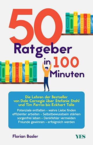 50 Ratgeber in 100 Minuten: Die Lehren der Bestseller von Dale Carnegie über Stefanie Stahl und Tim Ferriss bis Eckhart Tolle