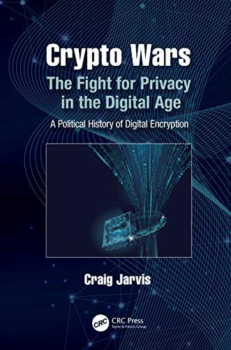 Crypto Wars: The Fight for Privacy in the Digital Age: A Political History of Digital Encryption (English Edition)