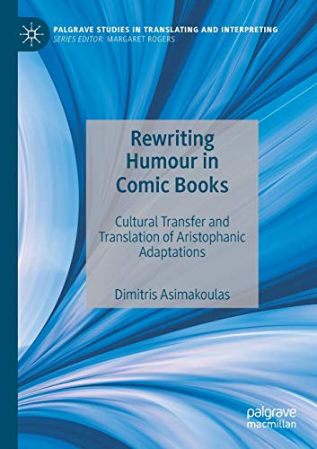 Compare Textbook Prices for Rewriting Humour in Comic Books: Cultural Transfer and Translation of Aristophanic Adaptations Palgrave Studies in Translating and Interpreting 1st ed. 2019 Edition ISBN 9783030195298 by Asimakoulas, Dimitris