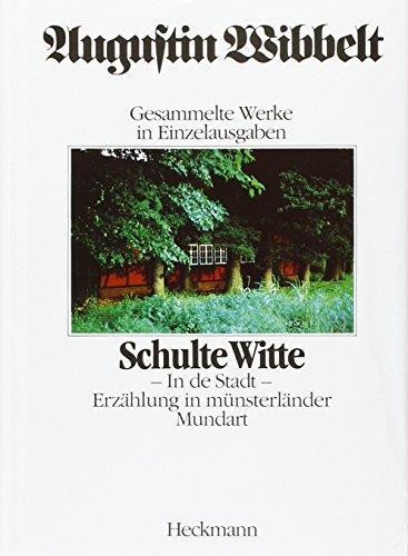 Augustin Wibbelt - Gesammelte Werke in Einzelausgaben / Schulte Witte: Erzählung in münsterländer Mundart. Erster Teil: In de Stadt