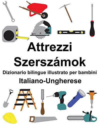 Italiano-Ungherese Attrezzi/Szerszámok Dizionario bilingue illustrato per bambini