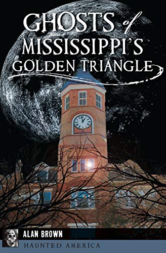 Ghosts of Mississippi's Golden Triangle (Haunted America) by [Alan Brown]