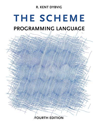Compare Textbook Prices for The Scheme Programming Language The MIT Press fourth edition Edition ISBN 9780262512985 by Dybvig, R. Kent