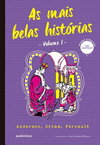 As mais belas histórias Vol. 1 - (Texto integral - Clássicos Autêntica): Andersen, Grimm, Perrault