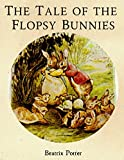 The Tale of the Flopsy Bunnies: with Classic Illustrations
