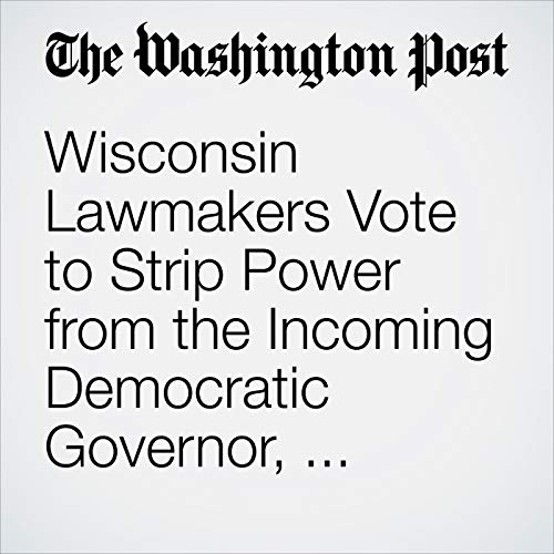 Wisconsin Lawmakers Vote to Strip Power from the Incoming Democratic Governor, Attorney General audiobook cover art