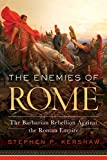 Image of The Enemies of Rome: The Barbarian Rebellion Against the Roman Empire