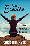 Just Breathe: Freedom From Fear In Crisis (English Edition)