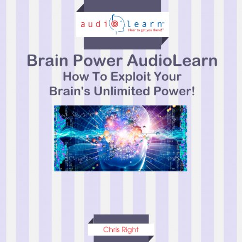 How to Exploit Your Brain's Unlimited Power!     Brain Power AudioLearn              By:                                                                                                                                 Chris Right                               Narrated by:                                                                                                                                 Jim Donaldson                      Length: 1 hr and 26 mins     3 ratings     Overall 3.7