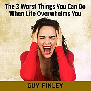 The 3 Worst Things You Can Do When Life Overwhelms You cover art