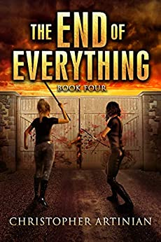 The End of Everything: Book 4 by [Christopher Artinian]