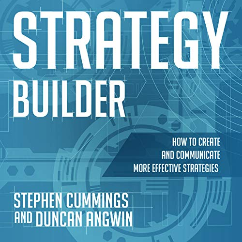 Strategy Builder     How to Create and Communicate More Effective Strategies              By:                                                                                                                                 Stephen Cummings,                                                                                        Duncan Angwin                               Narrated by:                                                                                                                                 Liam Gerrard                      Length: 4 hrs and 43 mins     Not rated yet     Overall 0.0
