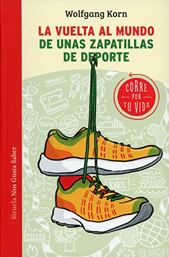 La vuelta al mundo de unas zapatillas de deporte: Corre por tu vida: 47 (Las Tres Edades / Nos Gusta Saber)