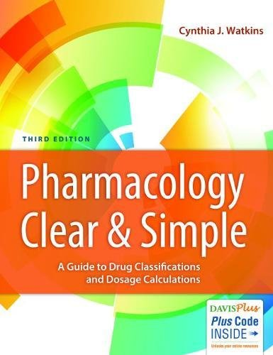Compare Textbook Prices for Pharmacology Clear and Simple: A Guide to Drug Classifications and Dosage Calculations 3 Edition ISBN 9780803666528 by Watkins RN  MSN  CPN, Cynthia J.