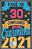 Pasé Mi 30 Cumpleaños En Cuarentena 2021: Regalo de cumpleaños de 30 años para mujeres hombre mama papa, regalo de cumpleaños para niñas tía novia ... de cumpleaños 30 años, 15.24x22.86 cm
