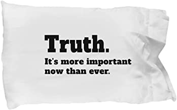 Hogue WS LLC Truth. It's More Important Now Than Ever. Standard Size White Pillow Case