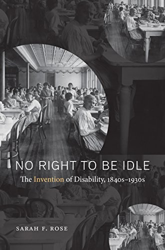 Compare Textbook Prices for No Right to Be Idle: The Invention of Disability, 1840s–1930s  ISBN 9781469624891 by Rose, Sarah F.