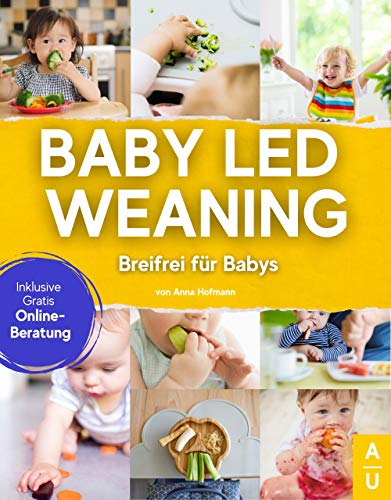 Baby Led Weaning - Breifrei für Babys: Das große breifrei Kochbuch mit allen Grundlagen, Wissenswerten und tollen BLW Rezepten als Beikost für Babys. Inkl. gratis Online Beratung zu Baby Led Weaning