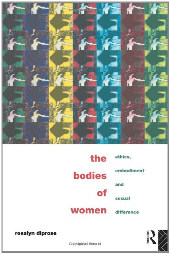 The Bodies of Women: Ethics, Embodiment and Sexual Differences