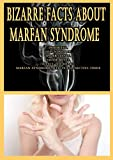 Bizarre Facts About Marfan Syndrome: Inherited, Diagnosed By, Spider Hands, Javier Botet, Affect the Heart, Marfan Syndrome Affects Connective Tissue