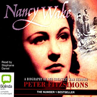 Nancy Wake                   By:                                                                                                                                 Peter FitzSimons                               Narrated by:                                                                                                                                 Stephanie Daniel                      Length: 11 hrs and 19 mins     651 ratings     Overall 4.3