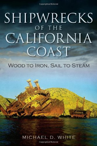 Shipwrecks of the California Coast:: Wood to Iron, Sail to Steam (Disaster)