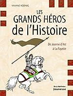 Les grands héros de l'Histoire - De Jeanne d'Arc à La Fayette de Viviane Koenig