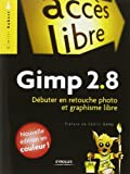 Gimp 2.8 - Débuter en retouche photo et graphisme libre de Dimitri Robert (20 juin 2013) Broché - 20/06/2013