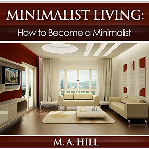 Minimalist Living: How to Become a Minimalist audiobook cover art