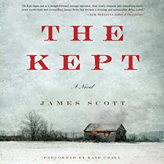 The Kept     A Novel              By:                                                                                                                                 James Scott                               Narrated by:                                                                                                                                 Kate Udall                      Length: 12 hrs and 9 mins     151 ratings     Overall 3.4