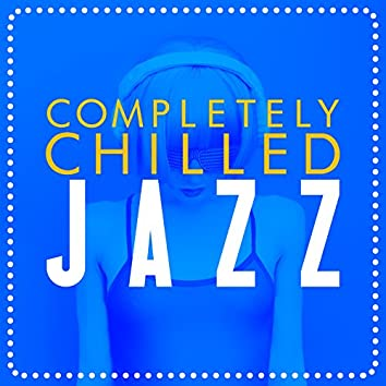 Completely Chilled Jazz