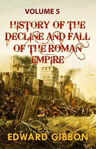 The History of the Decline and Fall of the Roman Empire: Volume 5 (English Edition)
