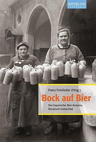 Bock auf Bier: Der bayerische Bier-Kosmos, literarisch betrachtet