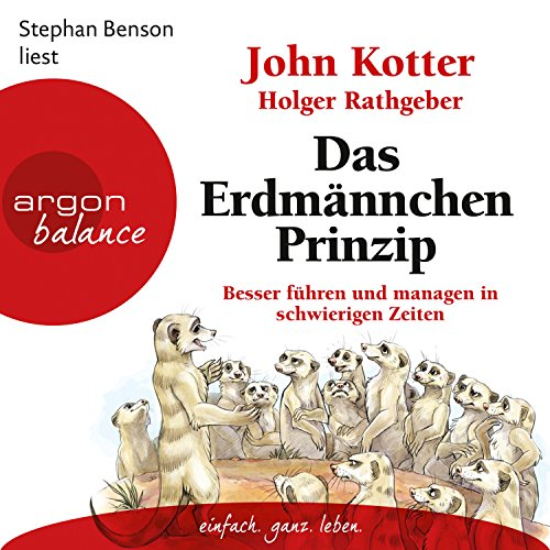 Das Erdmännchen-Prinzip     Besser führen und managen in schwierigen Zeiten              By:                                                                                                                                 John Kotter,                                                                                        Holger Rathgeber                               Narrated by:                                                                                                                                 Stephan Benson                      Length: 2 hrs and 52 mins     Not rated yet     Overall 0.0