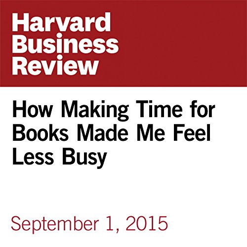 How Making Time for Books Made Me Feel Less Busy audiobook cover art