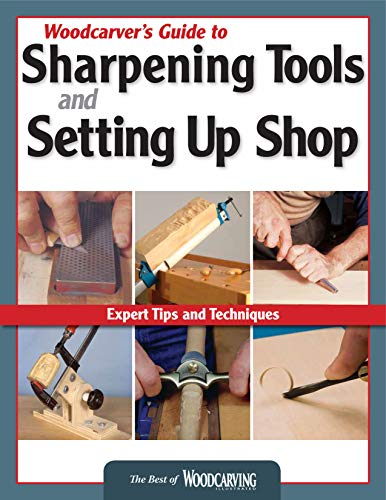 Woodcarver s Guide to Sharpening, Tools and Setting Up Shop: Expert Tips and Techniques (Fox Chapel Publishing) (Best of Woodcarving Illustrated)