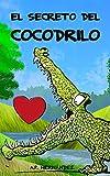El secreto del cocodrilo: Un educativo cuento infantil para niños y niñas con el que potenciar la autoestima.