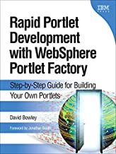 Rapid Portlet Development with WebSphere Portlet Factory: Step-by-Step Guide for Building Your Own Portlets (English Edition)