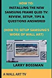 HOW TO: INSTALLING THE NEW SAMSUNG FRAME QLED TV: REVIEW, SETUP, TIPS & QUESTIONS ANSWERED: (HOW TO SETUP SAMSUNG'S WORK OF WALL ART)