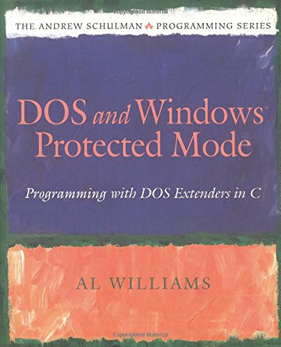 Dos and Windows Protected Mode: Programming with DOS Extenders in C (The Andrew Schulman Programming Series)