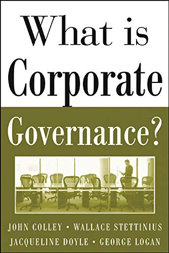 Compare Textbook Prices for What Is Corporate Governance? McGraw-Hill Executive MBA Series 1 Edition ISBN 9780071444484 by Colley, John,Stettinius, Wallace,Doyle, Jacqueline,Logan, George