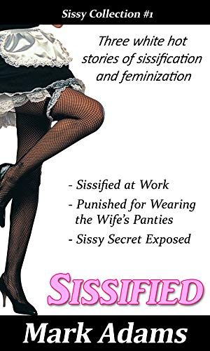 Sissified: Three white hot stories of sissification and feminization (Sissy Fantasies Collection Book 1) (English Edition)