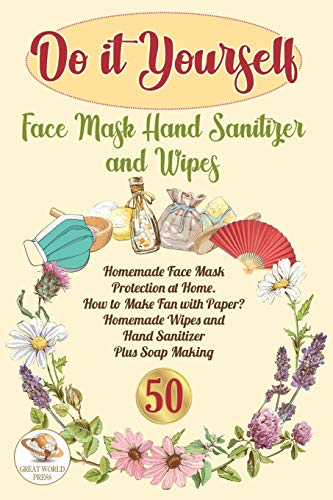 Do It Yourself Face Mask Hand Sanitizer and Wipes: Homemade Face Mask Protection at Home. How to Make Fan With Paper? Homemade Wipes and Hand Sanitizer Plus Soap Making (DIY)