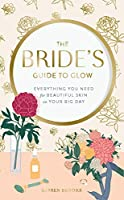 The Bride's Guide to Glow: Everything you need for beautiful skin on your big day