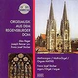 Orgelmusik aus dem Regensburge - ranz Josef Stoiber