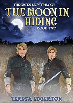 The Moon in Hiding (Green Lion Trilogy Book 2) by [Teresa Edgerton]