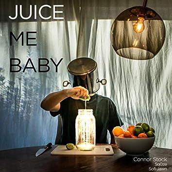 Juice Me Baby