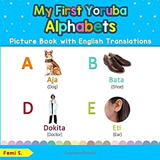 My First Yoruba Alphabets Picture Book with English Translations: Bilingual Early Learning & Easy Teaching Yoruba Books for Kids (Teach & Learn Basic Yoruba words for Children)
