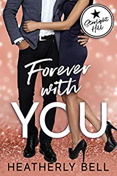 Forever with You: A Starlight Hill military hero reunion romance by [Heatherly Bell]