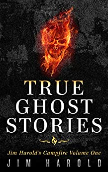 True Ghost Stories: Jim Harold's Campfire 1 by [Jim Harold]